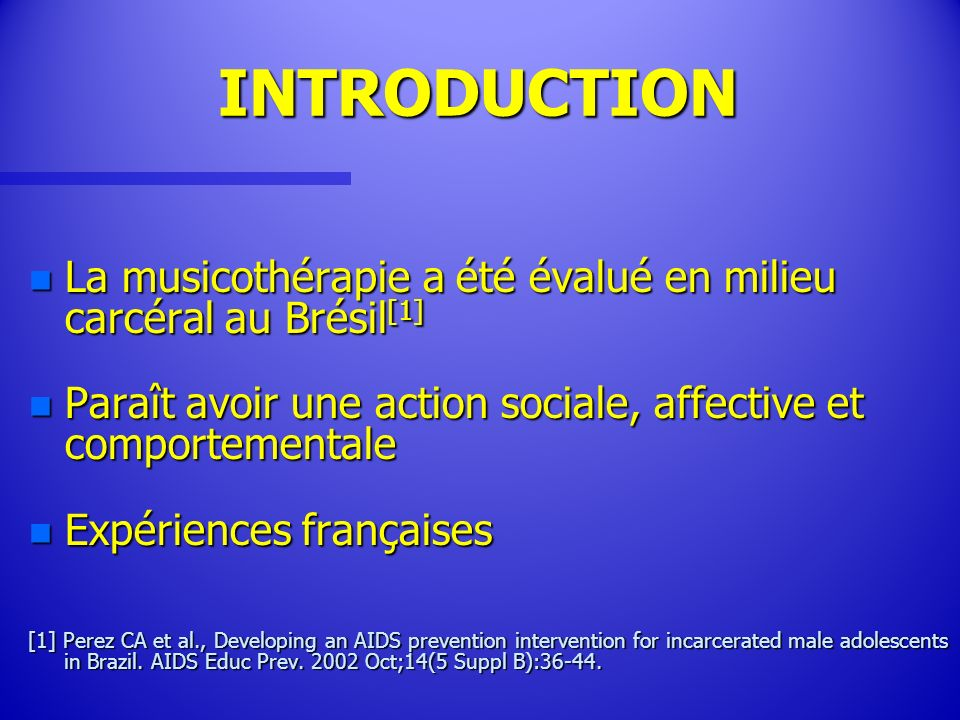 INTRODUCTIONLa musicothérapie a été évalué en milieu carcéral au Brésil[1] Paraît avoir une action sociale, affective et comportementale.